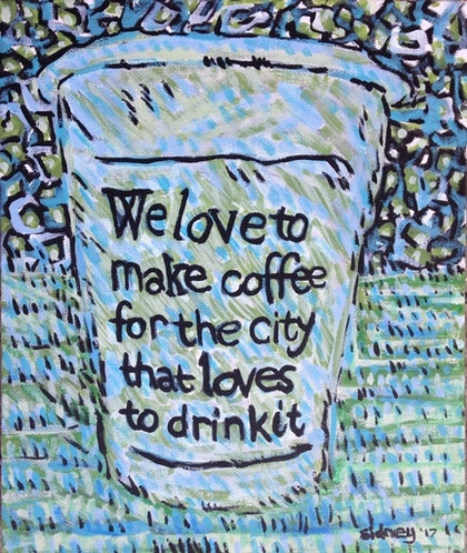 (CreativeWork) we love to make coffee for the city that loves to drink it' by Sidney Sprague. arcylic-painting. Shop online at Bluethumb.
