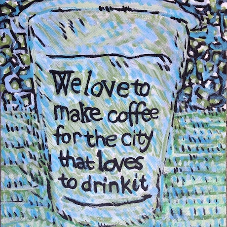 (CreativeWork) we love to make coffee for the city that loves to drink it' by Sidney Sprague. Acrylic Paint. Shop online at Bluethumb.